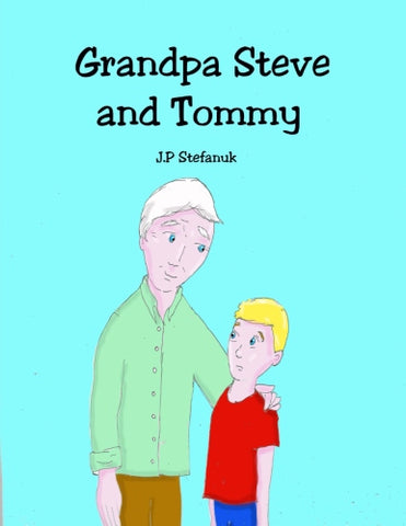 Grandpa Steve and Tommy Authored by J P Stefanuk