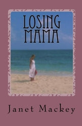 Losing Mama - Janet Mackey
