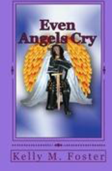 Even Angels Cry - Kelly M. Foster