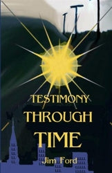 Testimony Through Time - Jim Ford