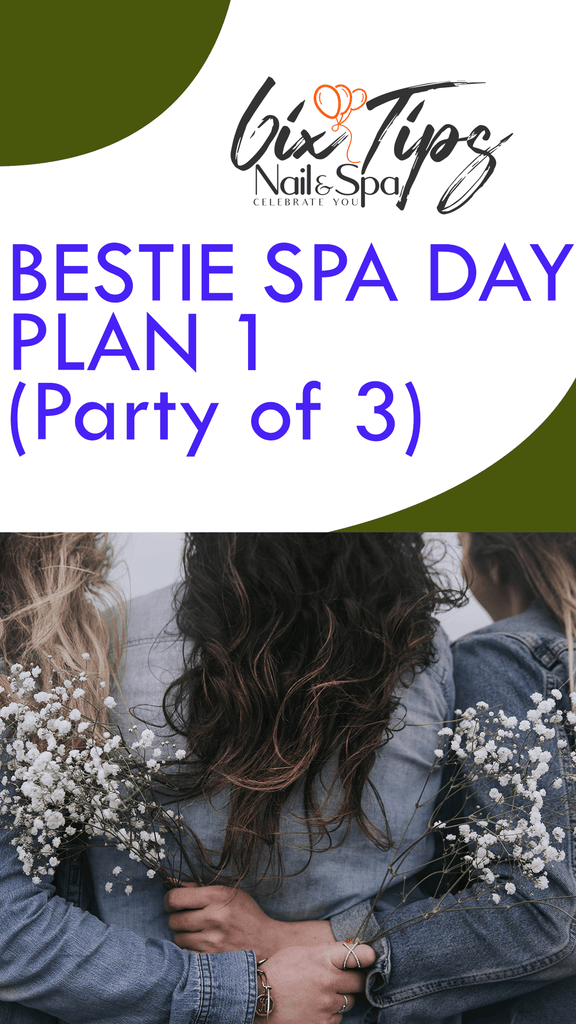 Bestie Spa Day - Plan 1 (Party of 3)