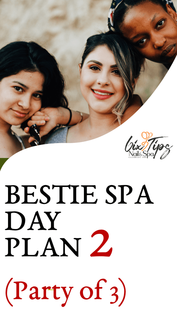 Bestie Spa Day - Plan 2 (Party of 3)
