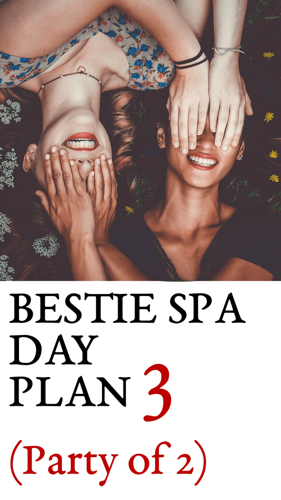 Bestie Spa Day - Plan 3 (Party of 2)