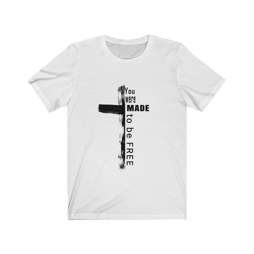 You were made to BE FREE unisex Tee (white/black)