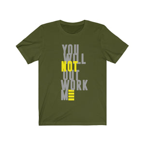You Will Not Outwork Me Unisex Tee