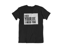 Load image into Gallery viewer, I Need You tee