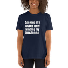 Load image into Gallery viewer, Drinkin my water unisex tee
