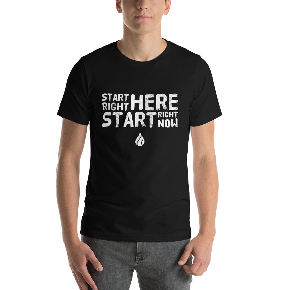 Start right here start right now tee