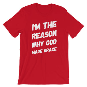 I'm the reason why God made grace unisex tee