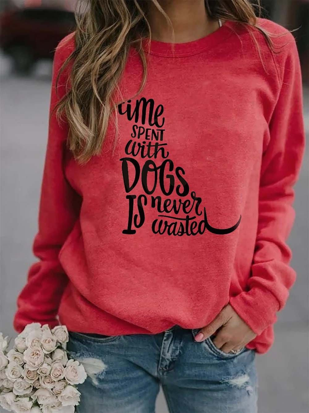 Time Spent With Dogs Is Never Wasted Sweatshirt