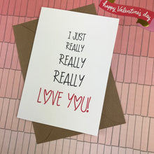 Load image into Gallery viewer, I Just Really Really Really Love You Card-5-The Persnickety Co