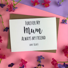 Load image into Gallery viewer, Forever My Mum Always My Friend Card-The Persnickety Co