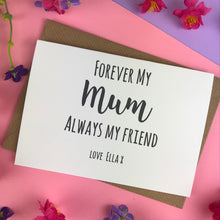 Load image into Gallery viewer, Forever My Mum Always My Friend Card-6-The Persnickety Co
