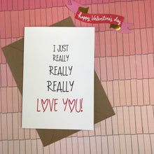 Load image into Gallery viewer, I Just Really Really Really Love You Card-The Persnickety Co