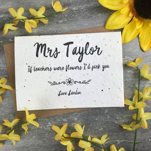 If Teachers Were Flowers I'd Pick You - Personalised Card-4-The Persnickety Co