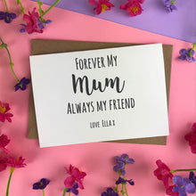 Load image into Gallery viewer, Forever My Mum Always My Friend Card-7-The Persnickety Co