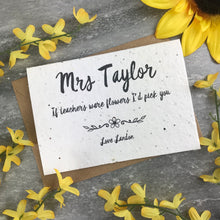 Load image into Gallery viewer, If Teachers Were Flowers I'd Pick You - Personalised Card-2-The Persnickety Co