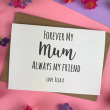 Load image into Gallery viewer, Forever My Mum Always My Friend Card-3-The Persnickety Co