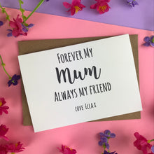 Load image into Gallery viewer, Forever My Mum Always My Friend Card-4-The Persnickety Co