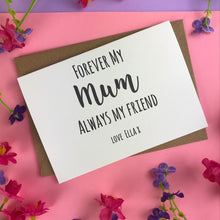 Load image into Gallery viewer, Forever My Mum Always My Friend Card-8-The Persnickety Co
