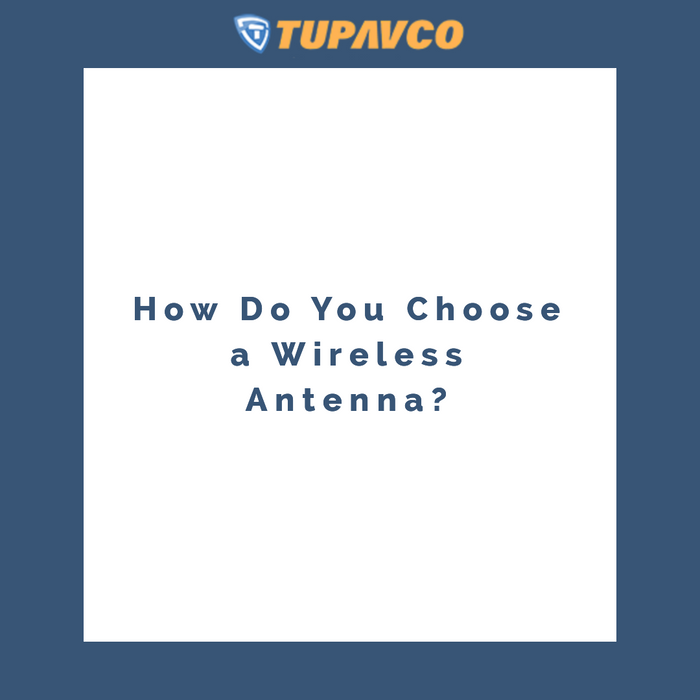 How Do You Choose a Wireless Antenna?