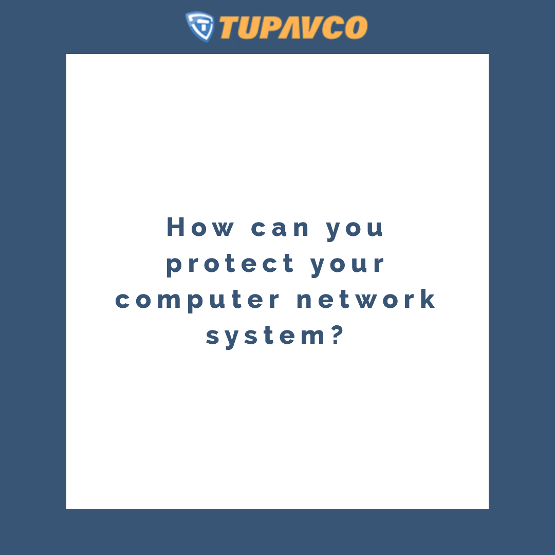 How can you protect your computer network system?