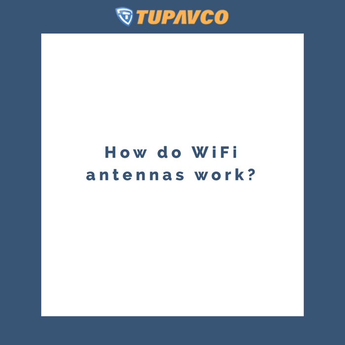 Tupavco blog containing information about how WiFi antennas work