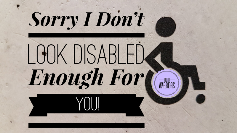 Sorry I Don't Look Disabled Enough For You!