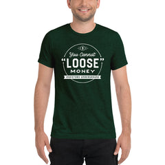 "You Cannot ""Loose"" Money T-Shirt"