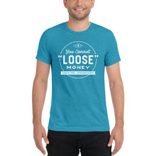 "Load image into Gallery viewer, You Cannot ""Loose"" Money T-Shirt"