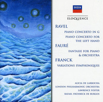 RAVEL: CONCERTOS; FAURE: FANTASIE FOR PIANO AND ORCHESTRA; FRANCK: SYMPHONIC VARIATIONS FOR PIANO - ALICIA DE LARROCHA