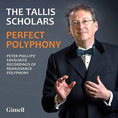 The Tallis Scholars: Perfect Polyphony - Peter Phillips' Favorite Recordings of Renaissance Polyphony
