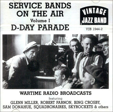 SERVICE BANDS ON THE AIR: VOL. 1, D-DAY PARADE - Glenn Miller, Robert Farnon, Bing Crosby, Sam Donahue, Squadronaires