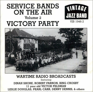 SERVICE BANDS ON THE AIR: VOL. 2, VICTORY PARTY - Dinah Shore, Robert Farnon, Bing Crosby, Leslie Douglas, Pearl Carr