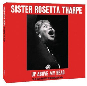 SISTER ROSETTA THARPE: UP ABOVE MY HEAD (2 CDS)