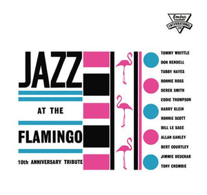 JAZZ AT THE FLAMINGO - 10TH ANNIVERSARY TRIBUTE: Tommy Whittle, Don Rendell, Tubby Hayes, Ronnie Ross, Derek Smith