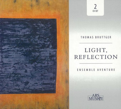 BRUTTGER: Light, Reflection - Ensemble Adventure (2 CDS)