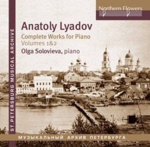 LYADOV: COMPLETE WORKS FOR PIANO, VOLUMES 1 & 2 - SOLOVIEVA (2 CDS)