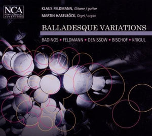 BALLADESQUE VARIATIONS (WORKS FOR GUITAR AND ORGAN) - BADINGS/FELDMANN/DENISSOW/BISCHOF/KRIGUL