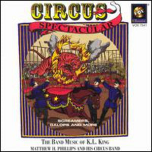 CIRCUS SPECTACULAR: THE MUSIC OF KARL KING - MATTHEW PHILLPS AND HIS CIRCUS BAND