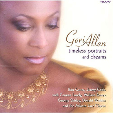 GERI ALLEN: Timeless Portraits And Dreams (w/Ron Carter, Jimmy Cobb)