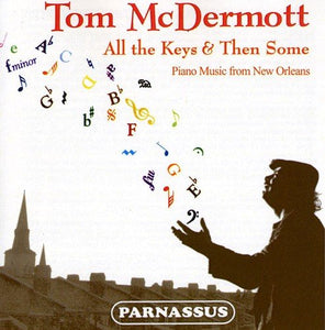 TOM MCDERMOTT: ALL THE KEYS & THEN SOME: PIANO MUSIC FROM NEW ORLEANS