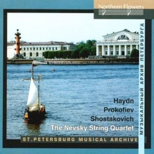 HAYDN, PROKOFIEV, SHOSTAKOVICH: QUARTETS - THE NEVSKY QUARTET