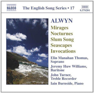 ALWYN: MIRAGES; NOCTURNES; SLUM SONG; SEASCAPES; INVOCATIONS - E. THOMAS; J. WILLIAMS; J. TURNER; I. BURNSIDE