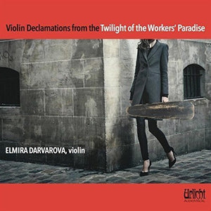 Violin Declamations from the Twilight of the Worker's Paradise - Elmira Darvorova