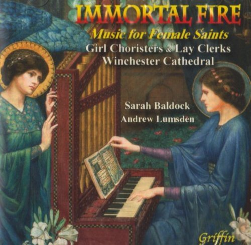 IMMORTAL FIRE: MUSIC FOR FEMALE SAINTS - GIRL CHORISTERS & LAY CLERKS OF WINCHESTER CATHEDRAL