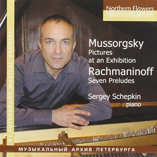 MUSSORGSKY: PICTURES AT AN EXHIBITION;  RACHMANINOFF: 7 PRELUDES - SCHEPKIN