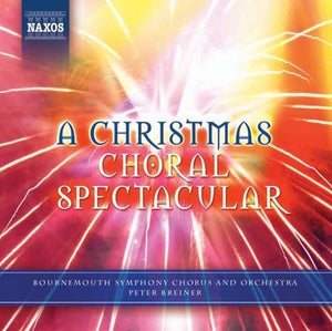 A CHRISTMAS CHORAL SPECTACULAR - PETER BREINER, BOURNEMOUTH SYMPHONY ORCHESTRA AND CHORUS
