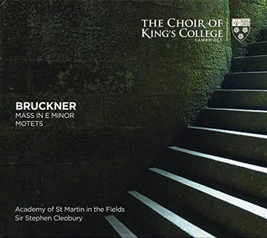 Bruckner: Mass In E Minor, Motets - The Choir of King's College Cambridge