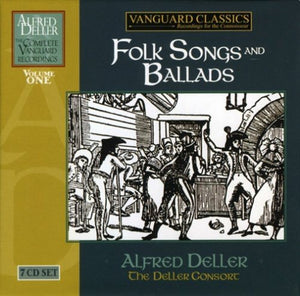 ALFRED DELLER: COMPLETE VANGUARD CLASSICS RECORDINGS, VOLUME 1 - FOLK SONGS AND BALLADS (7 CDS)